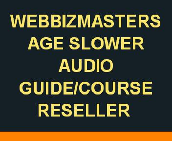 WEBBIZMASTERS AGE SLOWER AUDIO GUIDE/COURSE RESELLER discount code
